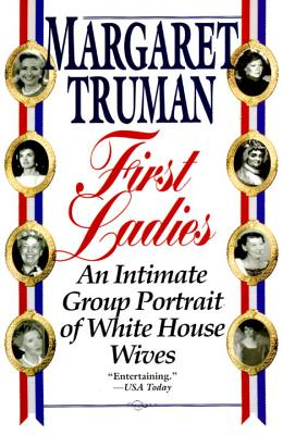 First Ladies: An Intimate Group Portrait of White House Wives - Truman, Margaret