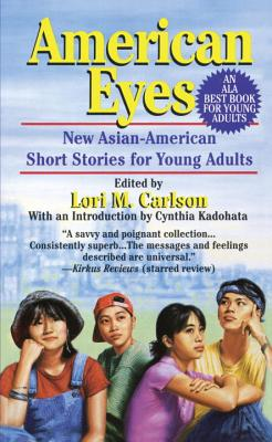 American Eyes: New Asian-American Short Stories for Young Adults - Carlson, Lori Marie