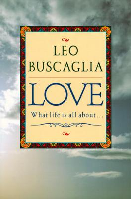 Love: What Life Is All about - Buscaglia, Leo F, PH.D.