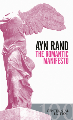 The Romantic Manifesto: A Philosophy of Literature; Revised Edition - Rand, Ayn