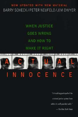 Actual Innocence: When Justice Goes Wrong and How to Make It Right - Dwyer, Jim, and Scheck, Barry, Professor, and Neufeld, Peter, Professor