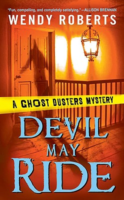 Devil May Ride: A Ghost Dusters Mystery - Roberts, Wendy