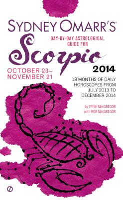 Sydney Omarr's Day-By-Day Astrological Guide for Scorpio: October 23-November 21 - MacGregor, Trish, and MacGregor, Rob