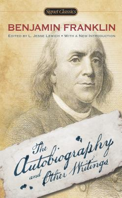 The Autobiography and Other Writings - Franklin, Benjamin, and Lemisch, L Jesse (Editor), and Mulford, Carla (Afterword by)