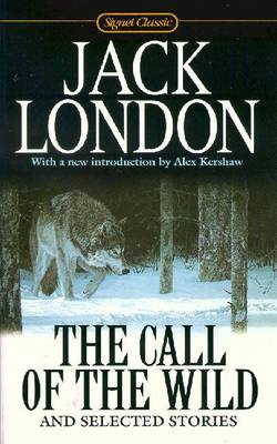 """""""The Call of the Wild"""" and Selected Stories - London, Jack"""