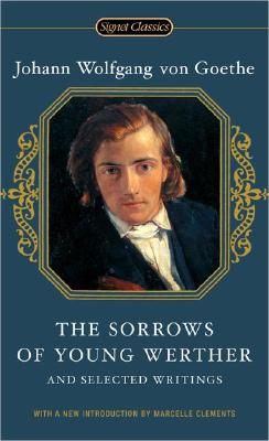 The Sorrows of Young Werther: And Selected Writings - Goethe, Johann Wolfgang von, and Hutter, Catherine (Translated by), and Clements, Marcelle (Introduction by)