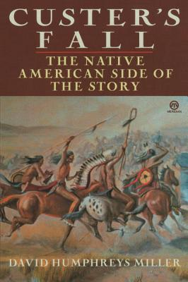 Custer's Fall: The Native American Side of the Story - Miller, David Humphreys
