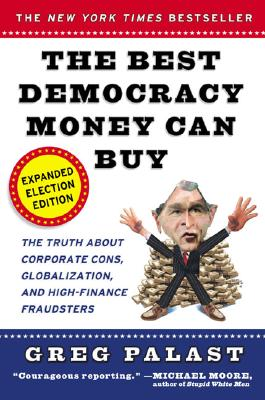 The Best Democracy Money Can Buy - Palast, Greg, and Franken, Al, and Garofalo, Janeane