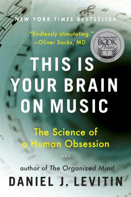 This Is Your Brain on Music: The Science of a Human Obsession - Levitin, Daniel J