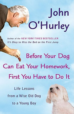 Before Your Dog Can Eat Your Homework, First You Have to Doit: Life Lessons from a Wise Old Dog to a Young Boy - O'Hurley, John