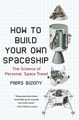 How to Build Your Own Spaceship: The Science of Personal Space Travel - Bizony, Piers