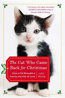 The Cat Who Came Back for Christmas: How a Cat Brought a Family the Gift of Love - Romp, Julia