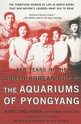 The Aquariums of Pyongyang: Ten Years in the North Korean Gulag - Kang, Chun-Won, and Rigoulot, Pierre, and Reiner, Yair (Translated by)