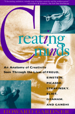 Creating Minds: An Anatomy of Creativity as Seen Through the Lives of Freud, Einstein, Picasso, Stravinsky, Eliot, Graham, and Gandhi - Gardner, Howard, Dr.