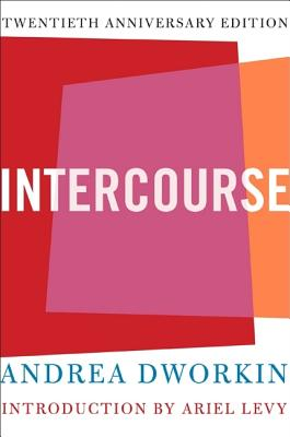 Intercourse - Dworkin, Andrea, N.D., and Levy, Ariel (Foreword by)