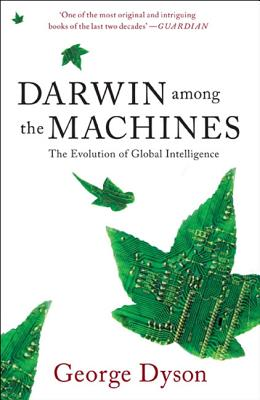 Darwin Among the Machines: The Evolution of Global Intelligence - Dyson, George B