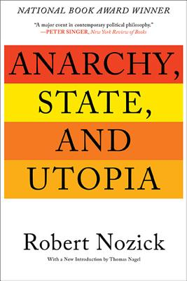 Anarchy, State, and Utopia - Nozick, Robert (Editor), and Nagel, Thomas (Foreword by)