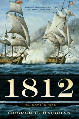1812: The Navy's War - Daughan, George C