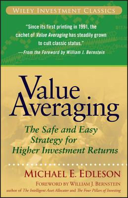 Value Averaging: The Safe and Easy Strategy for Higher Investment Returns - Edleson, Michael E, and Bernstein, William J (Foreword by)
