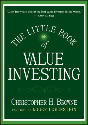 The Little Book of Value Investing - Browne, Christopher H, and Lowenstein, Roger (Foreword by)