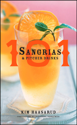 101 Sangrias & Pitcher Drinks - Haasarud, Kim, and Grablewski, Alexandra (Photographer)