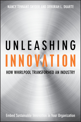 Unleashing Innovation: How Whirlpool Transformed an Industry - Snyder, Nancy Tennant, and Duarte, Deborah L
