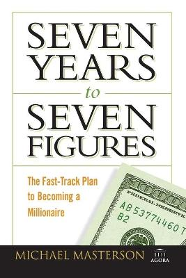 Seven Years to Seven Figures: The Fast-Track Plan to Becoming a Millionaire - Masterson, Michael