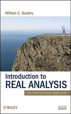 Introduction to Real Analysis: An Educational Approach - Bauldry, William C