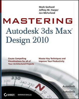 Mastering Autodesk 3ds Max Design 2010 - Gerhard, Mark, and Harper, Jeffrey M, and McFarland, Jon