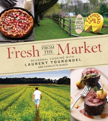 Fresh from the Market: Seasonal Cooking with Laurent Tourondel - Tourondel, Laurent, and March, Charlotte