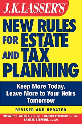 J. K. Lasser's New Rules for Estate and Tax Planning - Welch, Stewart H., and Apolinsky, Harold I., and Stephens, Craig M.