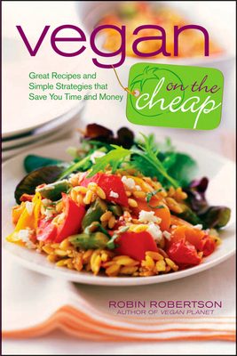 Vegan on the Cheap: Great Recipes and Simple Strategies That Save You Time and Money - Robertson, Robin