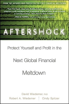 Aftershock: Protect Yourself and Profit in the Next Global Financial Meltdown - Wiedemer, David, and Wiedemer, Robert A, and Spitzer, Cindy