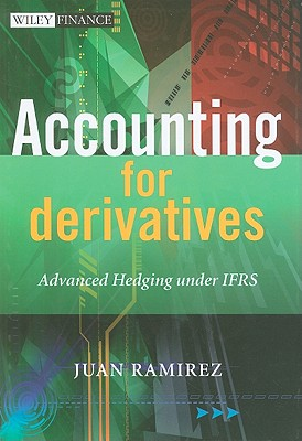 Accounting for Derivatives: Advanced Hedging Under IFRS - Ramirez, Juan