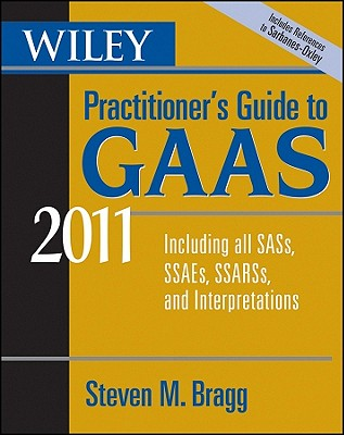 Wiley Practitioner's Guide to GAAS: Covering All SASs, SSAEs, SSARSs, and Interpretations - Bragg, Steven M, CPA, CMA, CIA