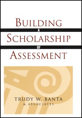Building a Scholarship of Assessment - Banta, Trudy W, and Trudy W Banta and Associates
