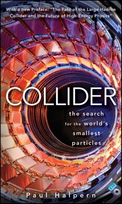 Collider: The Search for the World's Smallest Particles - Halpern, Paul