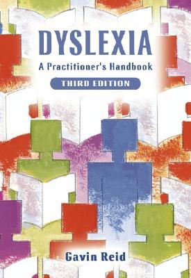 Dyslexia: A Practitioner's Handbook - Reid, Gavin, Dr.