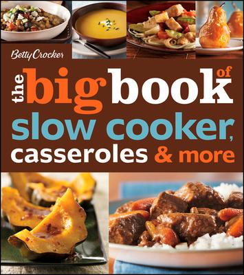 Betty Crocker the Big Book of Slow Cooker, Casseroles & More - Crocker, Betty