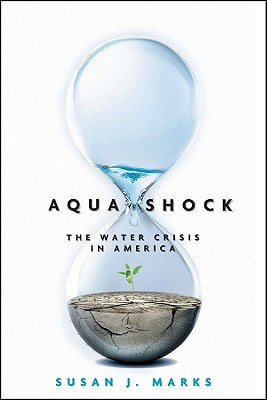Aqua Shock: Water in Crisis - Marks, Susan J.