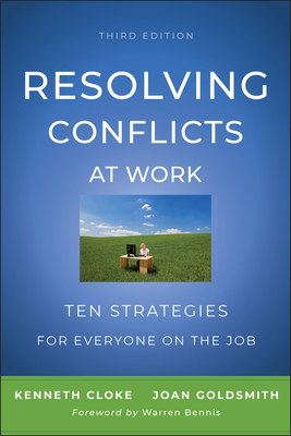 Resolving Conflicts at Work: Ten Strategies for Everyone on the Job - Cloke, Kenneth, and Goldsmith, Joan, and Bennis, Warren (Foreword by)