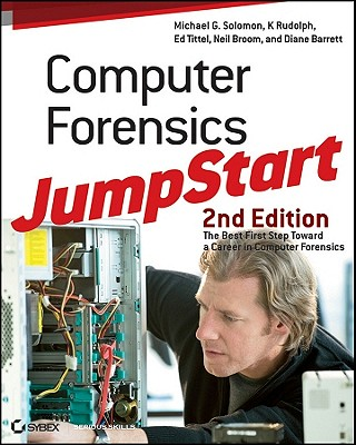 Computer Forensics JumpStart - Solomon, Michael G., and Rudolph, K., and Tittel, Ed