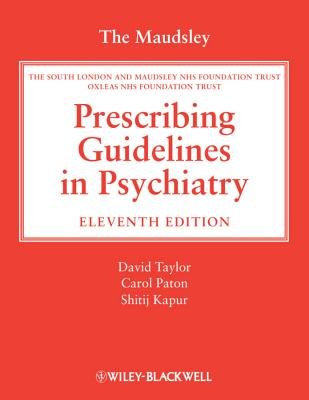 The Maudsley Prescribing Guidelines in Psychiatry - Taylor, David, Dr. (Editor), and Paton, Carol, Dr. (Editor), and Kapur, Shitij, Dr. (Editor)
