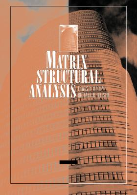 Matrix Structural Analysis - Felton, Lewis P, and Nelson, Richard B