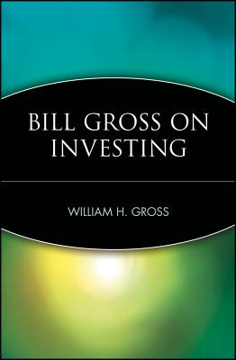 Bill Gross on Investing - Gross, William H, and Gross, Bill, and Random House