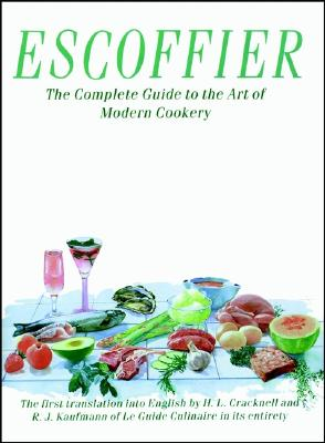 Escoffier: The Complete Guide to the Art of Modern Cookery - Escoffier, Auguste, and Escoffier, A, and Kaufmann, R J (Translated by)
