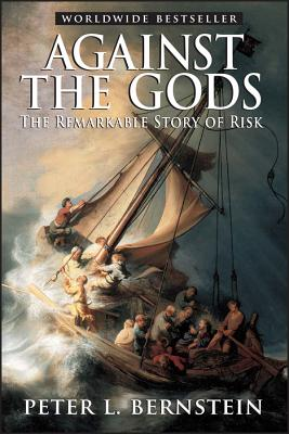 Against the Gods: The Remarkable Story of Risk - Bernstein, Peter L