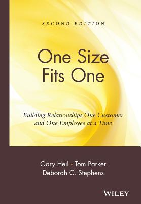 One Size Fits One: Building Relationships One Customer and One Employee at a Time - Heil, Gary, and Parker, Tom, and Stephens, Deborah Collins