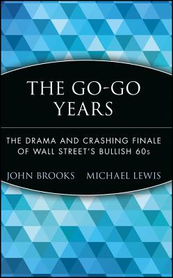 The Go-Go Years: The Drama and Crashing Finale of Wall Street's Bullish 60s - Brooks, John, and Lewis, Michael (Foreword by)
