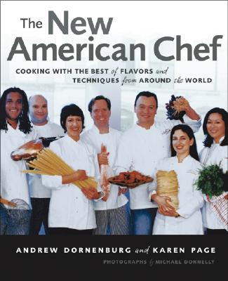 The New American Chef: Cooking with the Best of Flavors and Techniques from Around the World - Dornenburg, Andrew, and Chu, Wai C, and Page, Karen